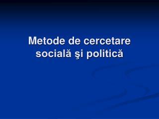 Metode de cercetare socială şi politică
