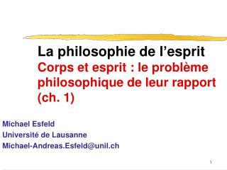 La philosophie de l ' esprit Corps et esprit: le problème philosophique de leur rapport (ch. 1)