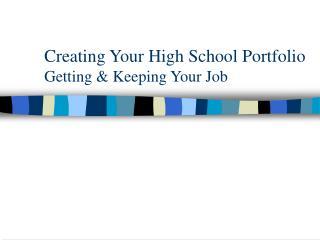 Creating Your High School Portfolio Getting & Keeping Your Job