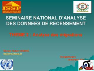 SEMINAIRE NATIONAL D'ANALYSE DES DONNEES DE RECENSEMENT THEME 2 : Analyse des migrations