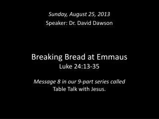 Breaking Bread at Emmaus  Luke 24:13-35 Message 8 in our 9-part series called  Table Talk with Jesus.