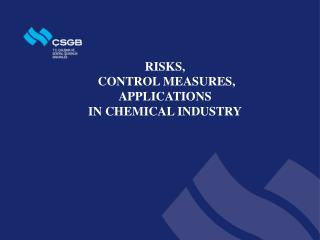 RISKS , CONTROL MEASURES , APPLICATIONS IN CHEMICAL INDUSTRY