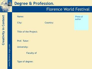 Name:  City:			Country: Title of the Project:  Prof. Tutor: University: 	Faculty of Type of degree: