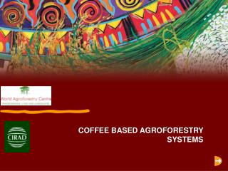 COFFEE BASED AGROFORESTRY SYSTEMS