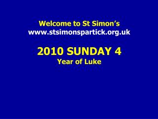 Welcome to St Simon's www.stsimonspartick.org.uk 2010 SUNDAY 4 Year of Luke