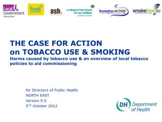 THE CASE FOR ACTION on TOBACCO USE & SMOKING Harms caused by tobacco use & an overview of local tobacco policies to aid