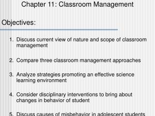 Chapter 11: Classroom Management Objectives: 1.	Discuss current view of nature and scope of classroom management