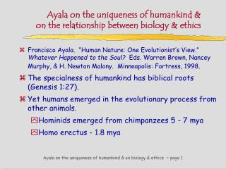 Ayala on the uniqueness of humankind &  on the relationship between biology & ethics