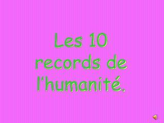 Les 10 records de l'humanité.