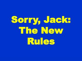 Sorry, Jack: The New Rules