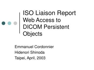 ISO Liaison Report Web Access to  DICOM Persistent Objects