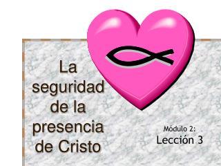La seguridad de la presencia de Cristo