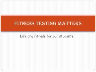 Fitness Testing Matters