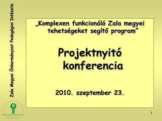 """""""Komplexen funkcionáló Zala megyei tehetségeket segítő program"""" Projektnyitó konferencia 2010. szeptember 23."""