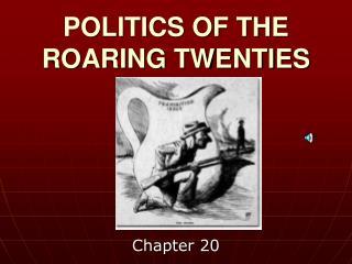 POLITICS OF THE ROARING TWENTIES