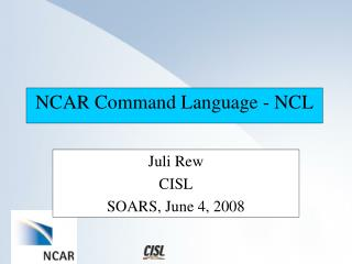 NCAR Command Language - NCL Juli Rew