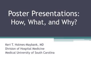 Poster Presentations : How, What, and Why?