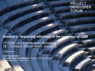 Session I – Improving efficiency in the operation of CDM 7 th  CDM Joint Coordination Workshop 12 - 13 March 2011 in Bo