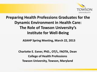 Charlotte  E. Exner, PhD., OT/L, FAOTA, Dean College of Health Professions Towson University, Towson, Maryland
