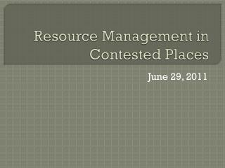 Resource Management in Contested Places