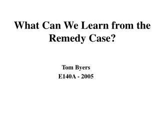 What Can We Learn from the Remedy Case?