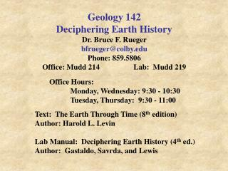 Geology 142 Deciphering Earth History Dr. Bruce F. Rueger bfrueger@colby.edu Phone: 859.5806 Office: Mudd 214		Lab:  Mu