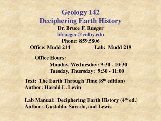 Geology 142 Deciphering Earth History Dr. Bruce F. Rueger bfrueger@colby.edu Phone: 859.5806 Office: Mudd 214Lab:  Mu