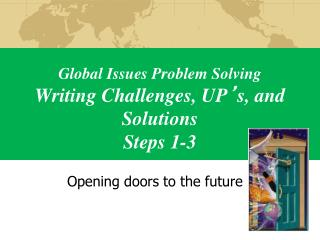 Global Issues Problem Solving Writing Challenges, UP ' s, and Solutions Steps 1-3