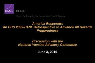 America Responds:  An HHS 2009-H1N1 Retrospective to Advance All Hazards Preparedness  Discussion with the  National Va