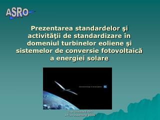 Prezentarea standardelor şi activităţii de standardizare în domeniul turbinelor eoliene şi sistemelor de conversie foto