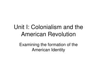 Unit I: Colonialism and the American Revolution