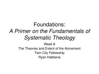 Foundations: A Primer on the Fundamentals of Systematic Theology