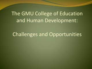 The GMU College of Education  and Human Development: Challenges and Opportunities