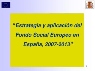 """"""" Estrategia y aplicación del Fondo Social Europeo en  España, 2007-2013"""""""