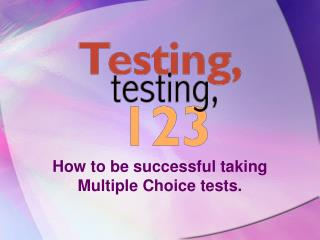 How to be successful taking Multiple Choice tests.