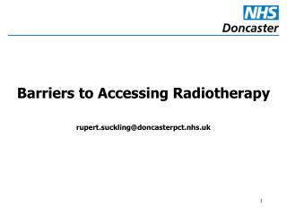 Barriers to Accessing Radiotherapy rupert.suckling@doncasterpct.nhs.uk