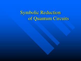 Symbolic Reduction  of Quantum Circuits