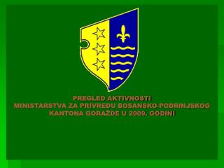 PREGLED AKTIVNOSTI MINISTARSTVA ZA PRIVREDU BOSANSKO-PODRINJSKOG      KANTONA GORAŽDE U 2009. GODINI