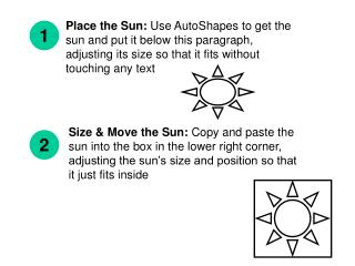 Place the Sun:  Use AutoShapes to get the sun and put it below this paragraph, adjusting its size so that it fits witho
