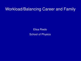 Workload/Balancing Career and Family