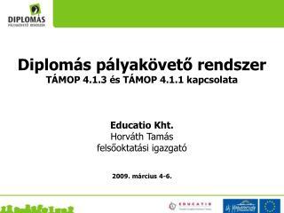 Diplomás pályakövető rendszer TÁMOP 4.1.3 és TÁMOP 4.1.1 kapcsolata Educatio Kht.  Horváth Tamás felsőoktatási igazgató