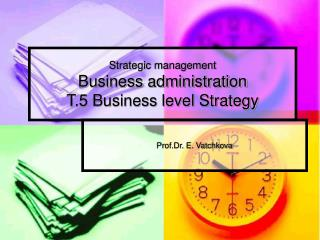 Strategic management Business administration T.5 Business level Strategy