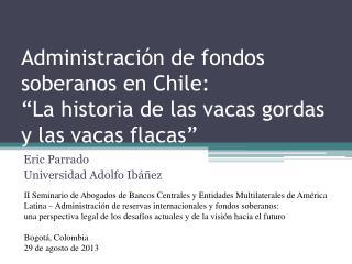 """Administración  de  fondos soberanos en Chile:  """"La  historia  de  las vacas gordas  y  las vacas flacas """""""