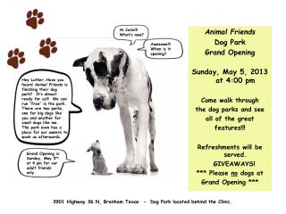 Animal Friends Dog Park Grand Opening Sunday, May 5, 2013 at 4:00 pm Come walk through the dog parks and see all of the