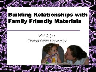 Building Relationships with Family Friendly Materials
