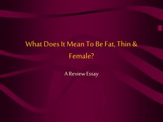 What Does It Mean To Be Fat, Thin & Female?