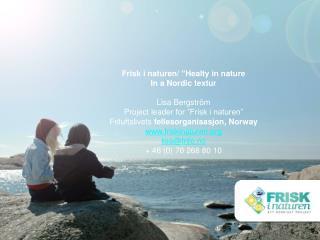 """Frisk i naturen/  """" Healty  in  nature In a Nordic textur Lisa Bergström  Project  leader  for """"Frisk  i  naturen"""" Fril"""