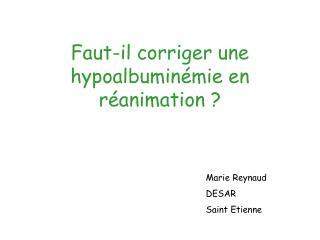 Faut-il corriger une hypoalbuminémie en réanimation ?