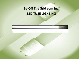 Be Off The Grid com Inc.  LED TUBE LIGHTING