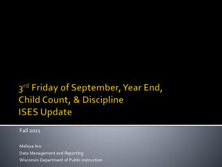 3 rd  Friday of September, Year End,  Child Count, & Discipline ISES Update